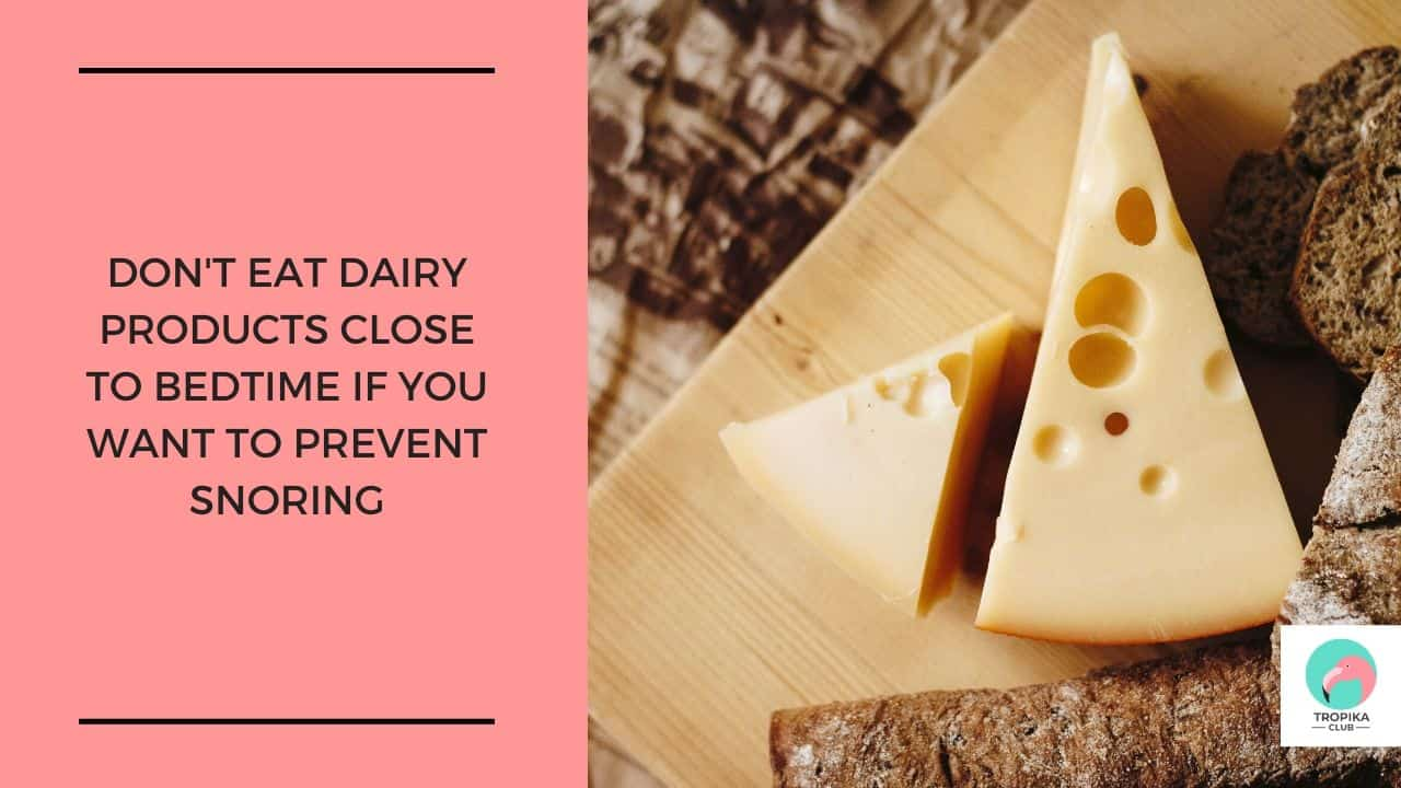 Don't eat dairy products close to bedtime if you want to prevent snoring
