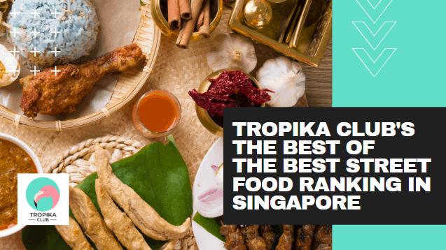 Tropika Club's Best of the Best Street Food Rankings in Singapore