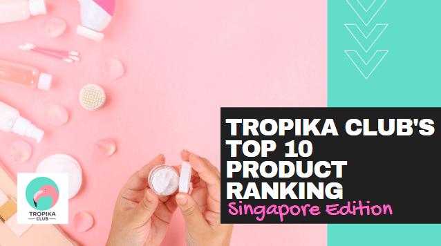 Tropika Club's Top 10 Product Ranking Singapore Edition