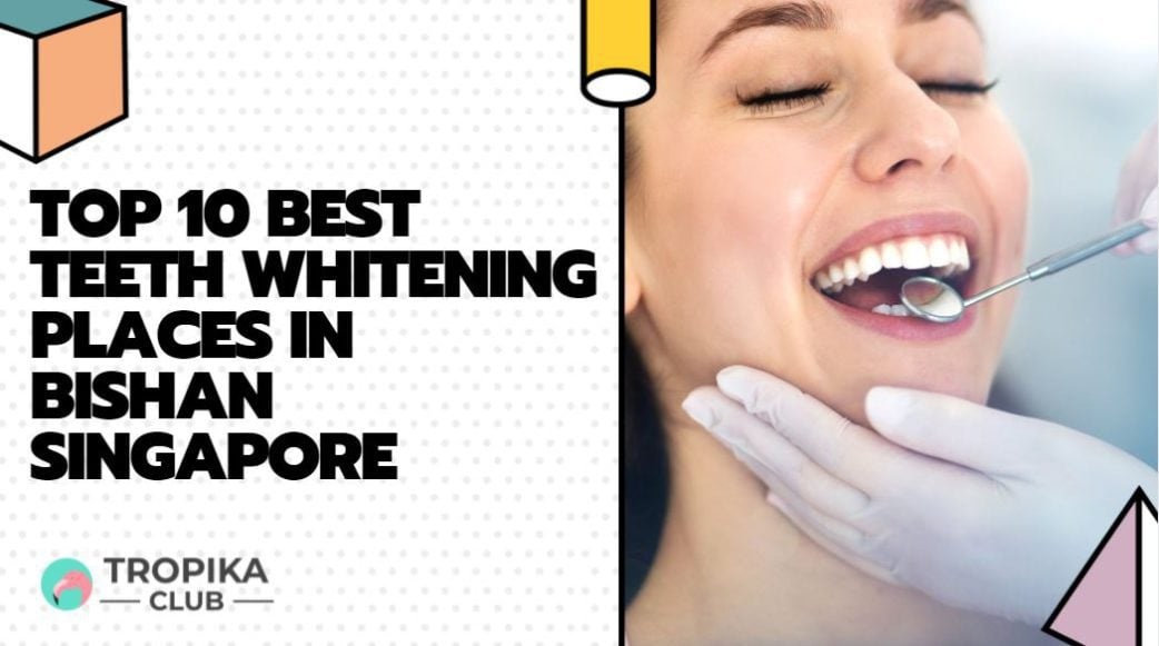 Top 10 Best Teeth Whitening Places in Bishan, Ang Mo Kio and Thomson, Singapore