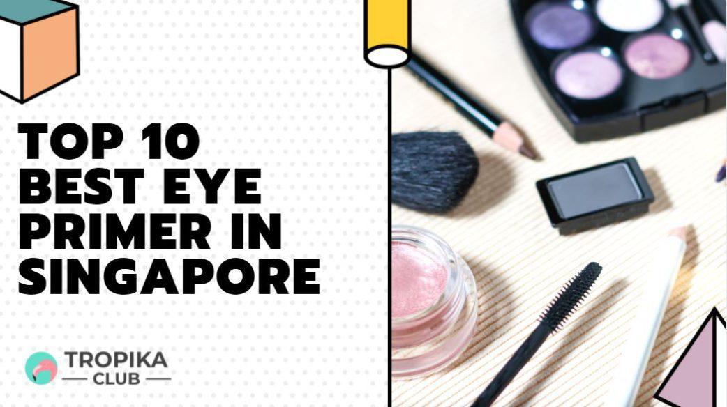 Top 10 Best Eye Primer in Singapore