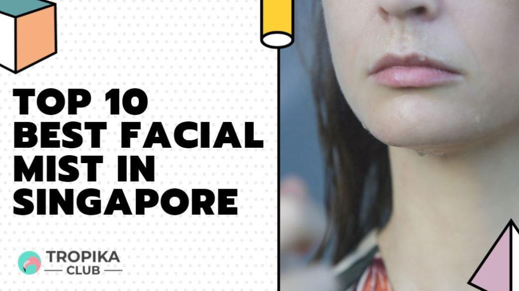 Top 10 Best Facial Mist in Singapore