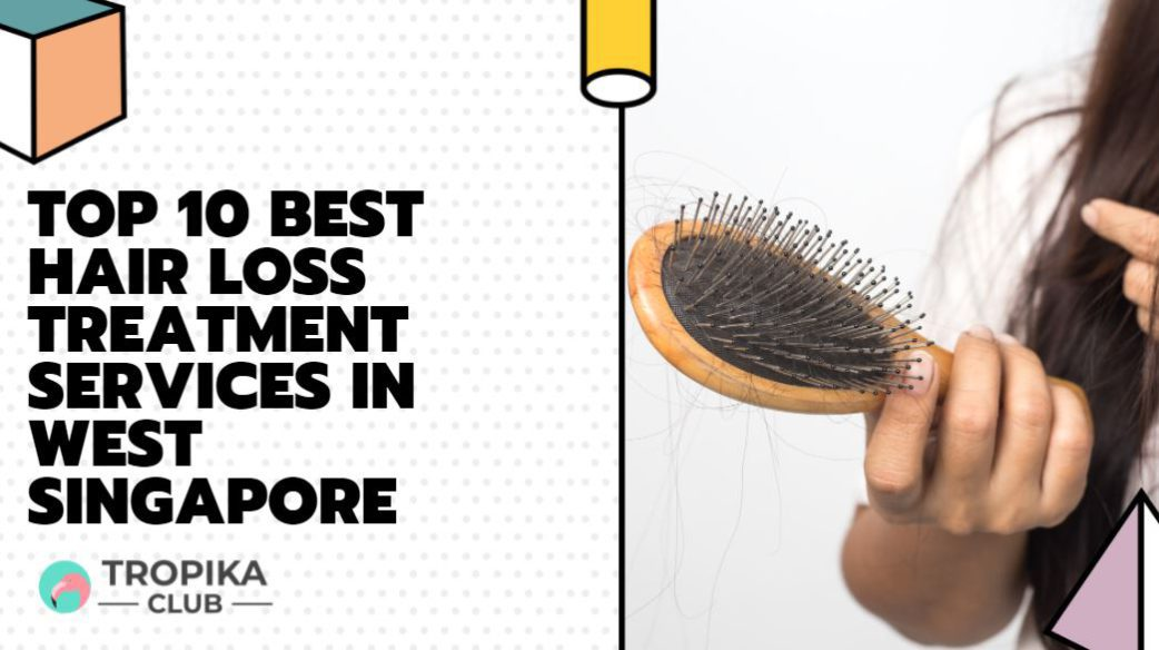 Top 10 Best Hair Loss Treatment Services in Jurong, Singapore [2021 Edition]
