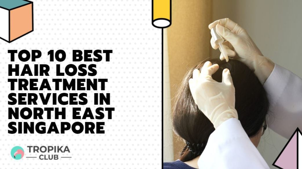 Top 10 Best Hair Loss Treatment Services in Kovan and Hougang, Singapore