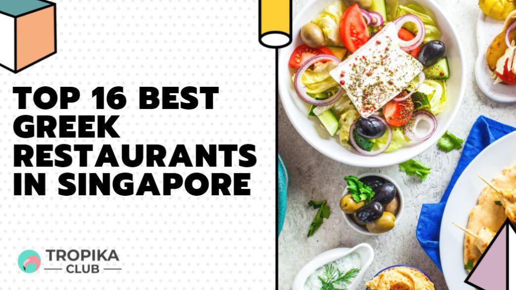 Top 16 Best Greek Restaurants in Singapore [2021 Edition]
