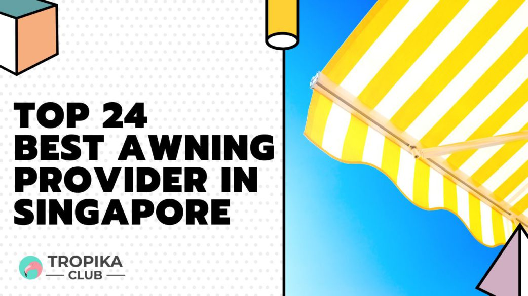 Top 24 Best Awning Provider in Singapore [2021 Edition]