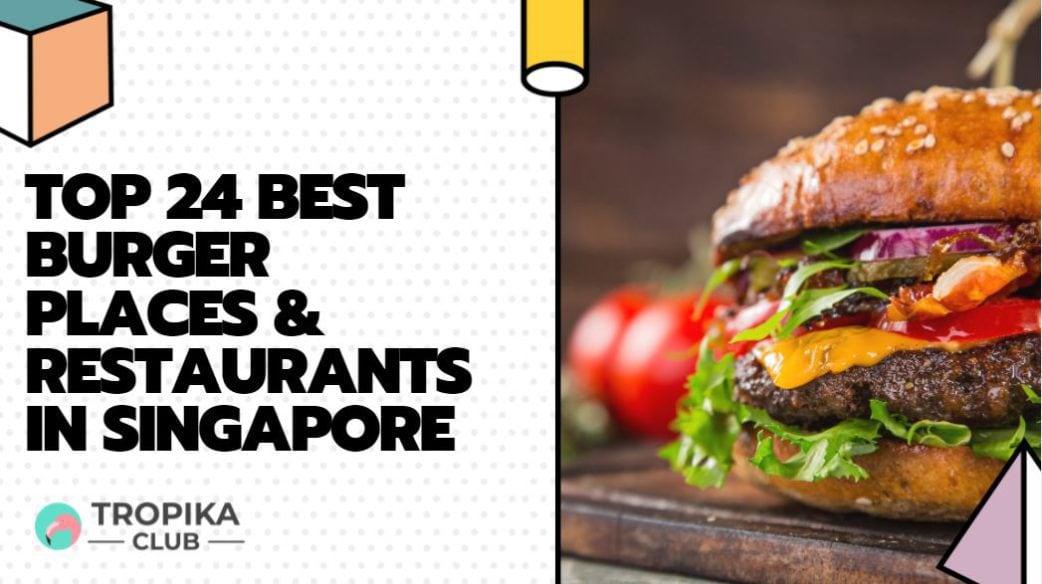 Top 24 Best Burger Places & Restaurants in Singapore