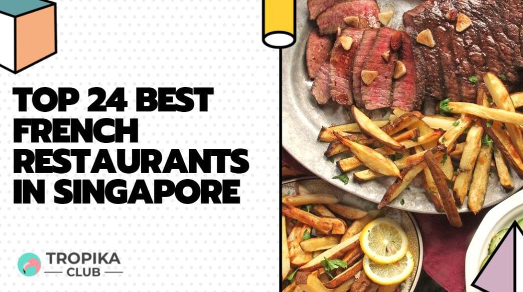 Top 24 Best French Restaurants in Singapore [Edition 2021]