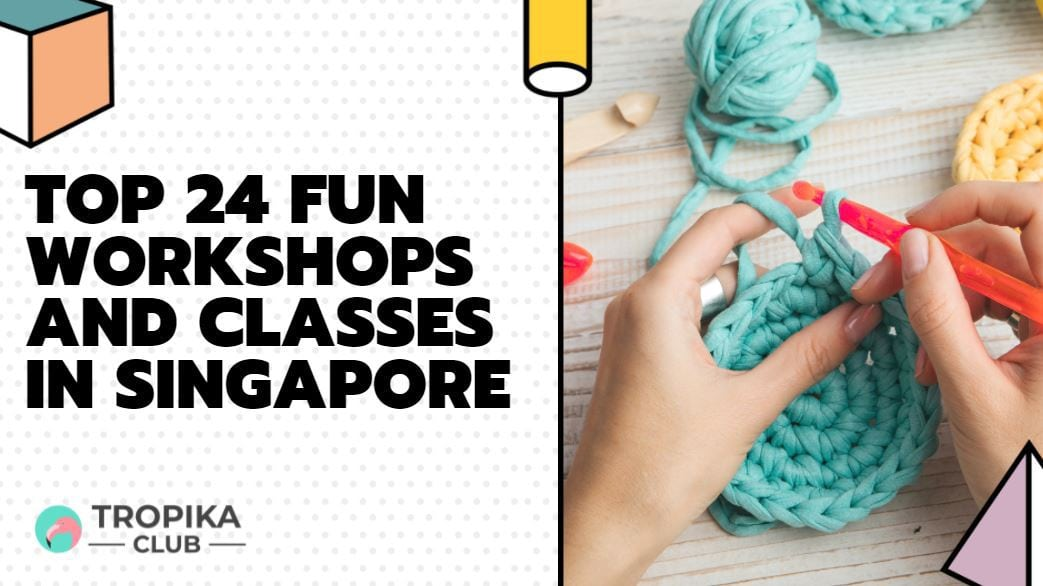 Top 24 Fun Workshops and Classes in Singapore