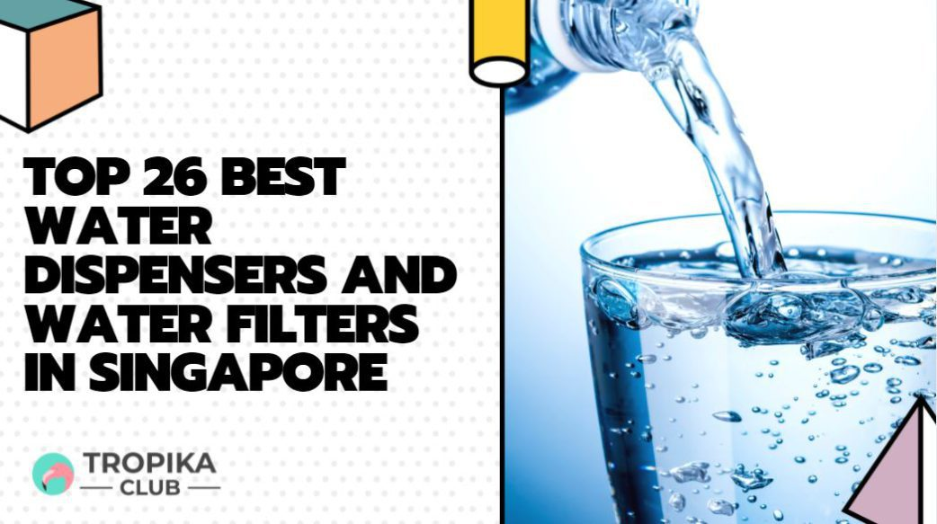Top 26 Best Water Dispensers and Water Filters in Singapore