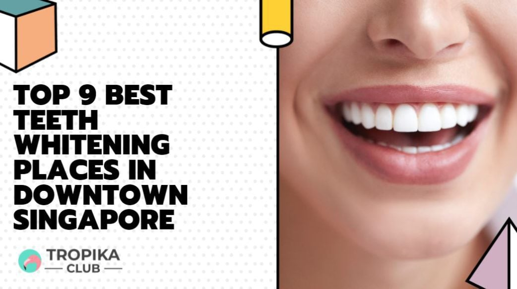 Top 9 Best Teeth Whitening Places in Raffles Place and Tanjong Pagar, Singapore