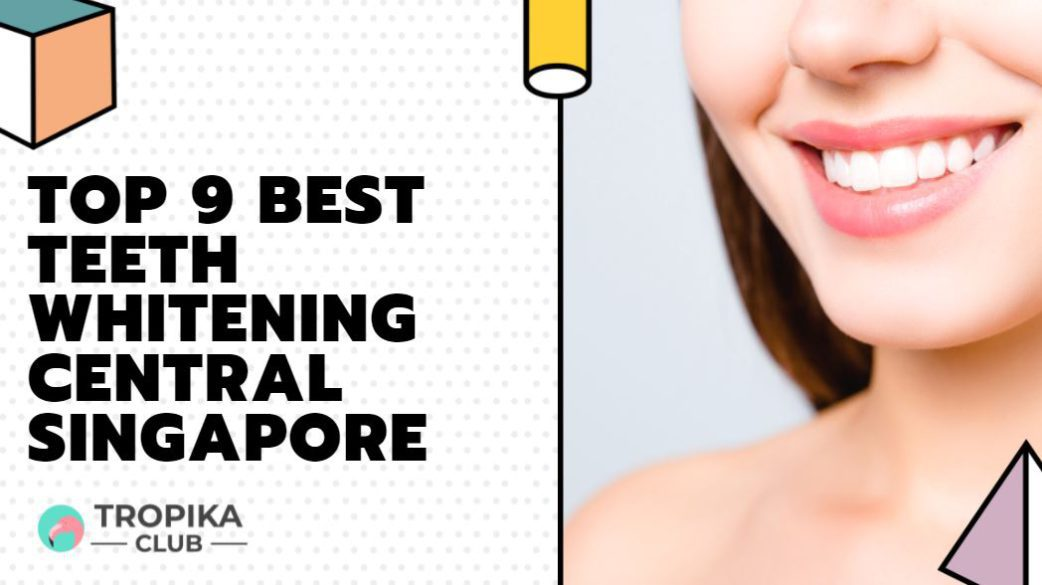 Top 9 Best Teeth Whitening Places in Tanglin and Orchard, Singapore