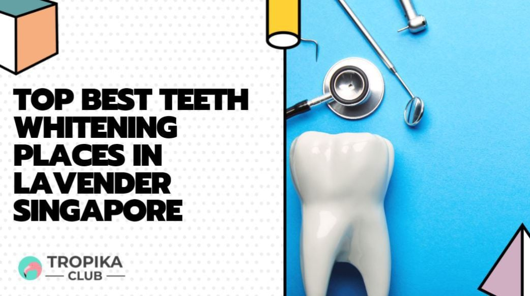 Top Best Teeth Whitening Places in Lavender and Kallang, Singapore