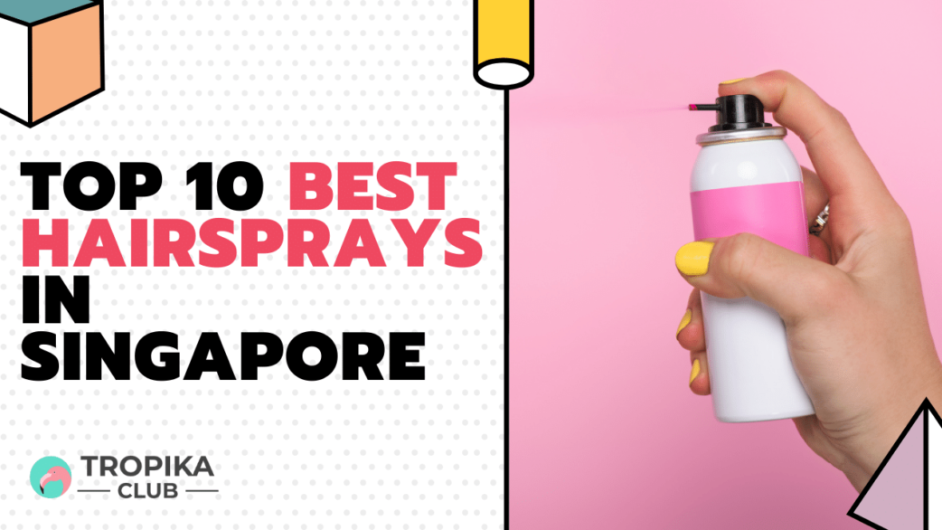 Tropika Thumbnails - TOP 10 BEST HAIRSPRAYS IN SINGAPORE