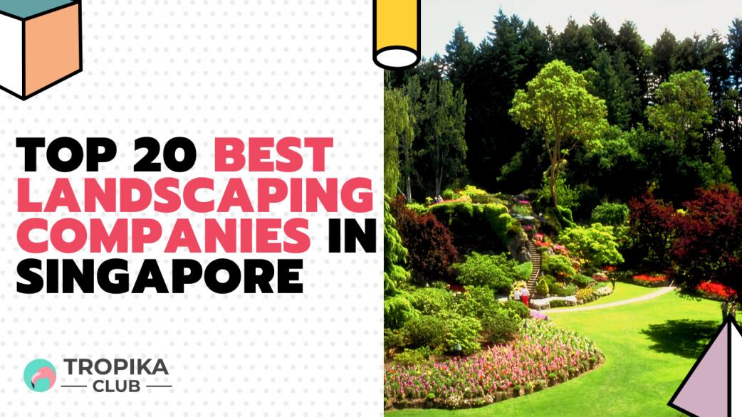 best landsaping companies in singapore